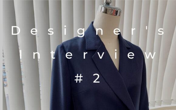 Designer's Interview #2 第1印象を決めるトップス作りに密着